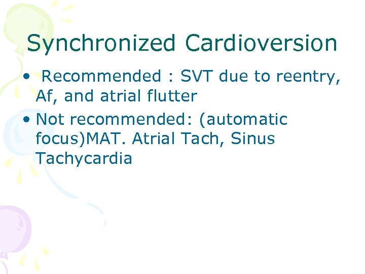 Synchronized Cardioversion • Recommended : SVT due to reentry, Af, and atrial flutter •