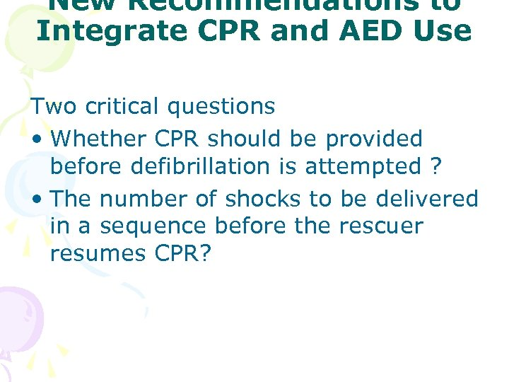New Recommendations to Integrate CPR and AED Use Two critical questions • Whether CPR