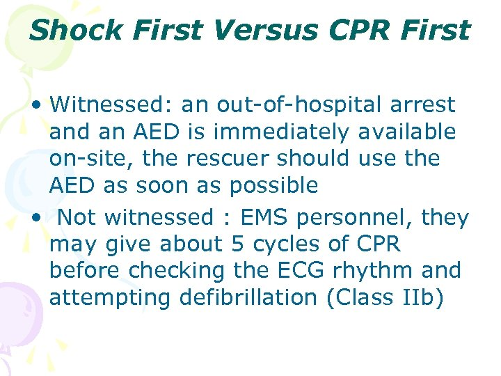 Shock First Versus CPR First • Witnessed: an out-of-hospital arrest and an AED is