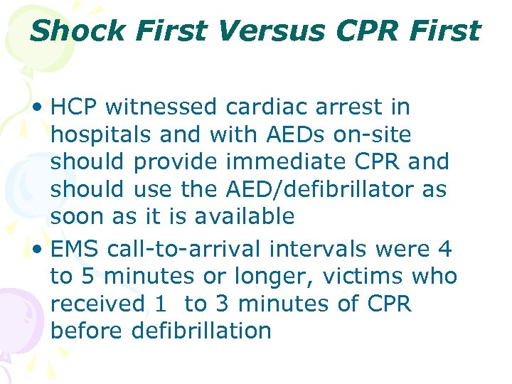 Shock First Versus CPR First • HCP witnessed cardiac arrest in hospitals and with
