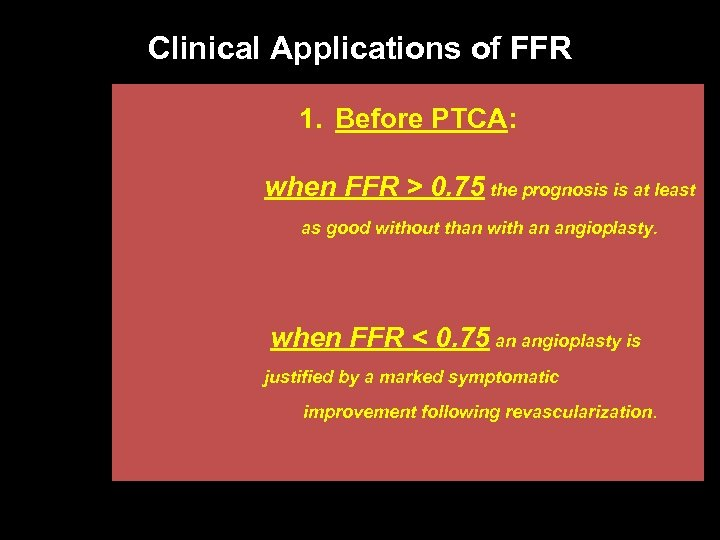 Clinical Applications of FFR 1. Before PTCA: when FFR > 0. 75 the prognosis