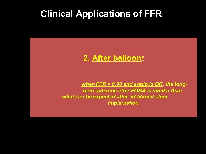 Clinical Applications of FFR 2. After balloon: when FFR > 0. 90 and angio