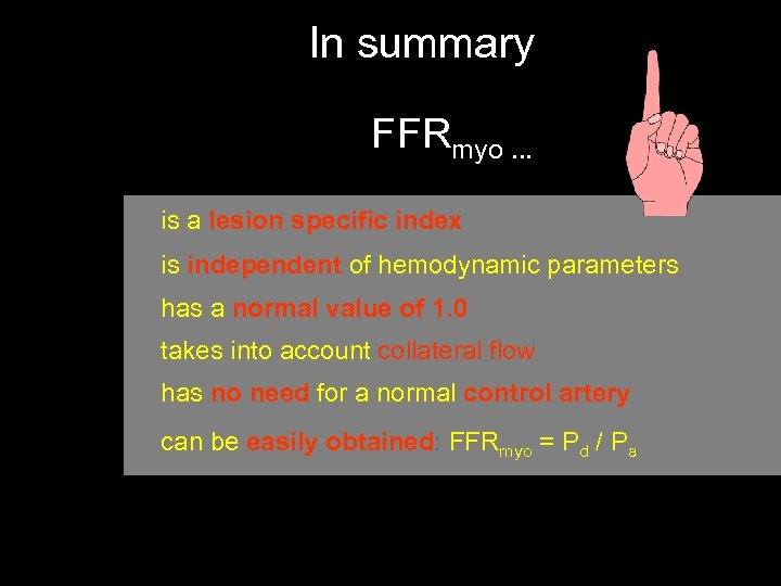 In summary FFRmyo. . . is a lesion specific index is independent of hemodynamic