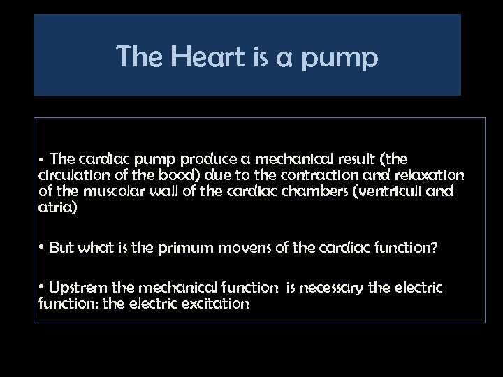 The Heart is a pump The cardiac pump produce a mechanical result (the circulation
