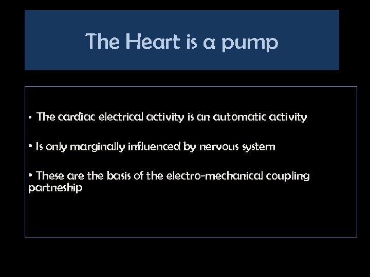 The Heart is a pump • The cardiac electrical activity is an automatic activity
