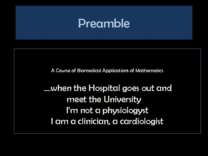 Preamble A Course of Biomedical Applications of Mathematics …… when the Hospital goes out