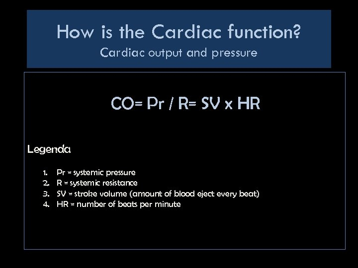 How is the Cardiac function? Cardiac output and pressure CO= Pr / R= SV