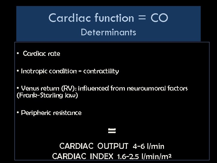 Cardiac function = CO Determinants • Cardiac rate • Inotropic condition = contractility •