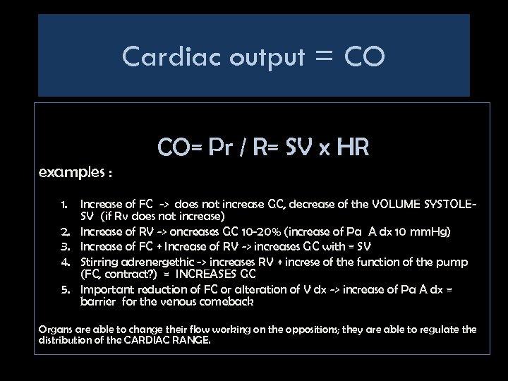 Cardiac output = CO CO= Pr / R= SV x HR examples : 1.