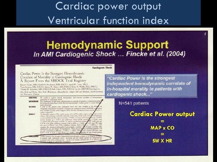 Cardiac power output Ventricular function index Cardiac Power output = MAP x CO =