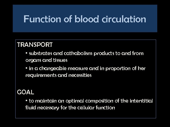 Function of blood circulation TRANSPORT • substrates and cathabolism products to and from organs