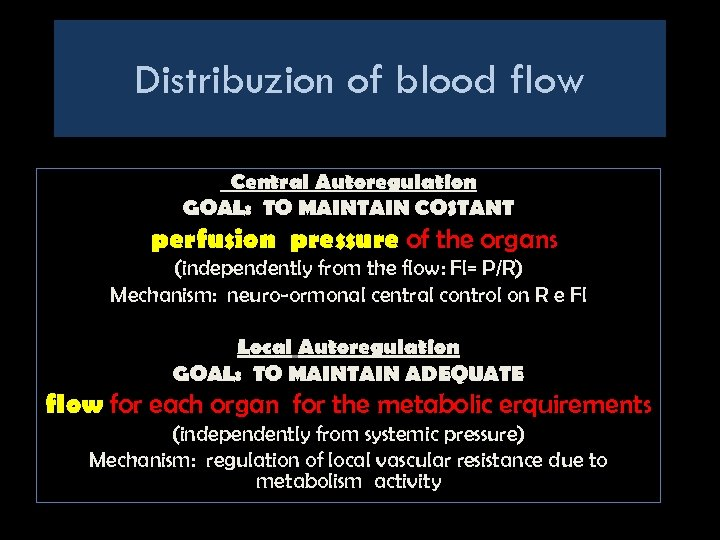 Distribuzion of blood flow Central Autoregulation GOAL: TO MAINTAIN COSTANT perfusion pressure of the