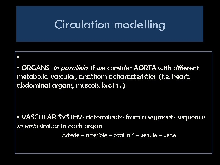 Circulation modelling • • ORGANS in parallelo if we consider AORTA with different metabolic,