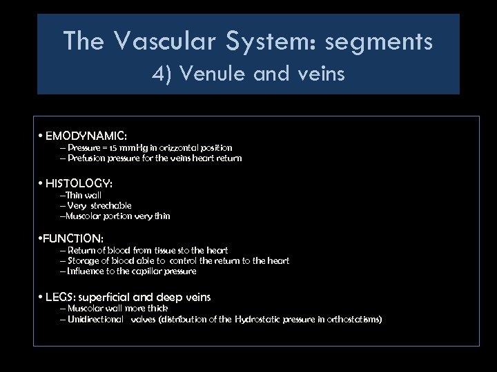 The Vascular System: segments 4) Venule and veins • EMODYNAMIC: – Pressure = 15