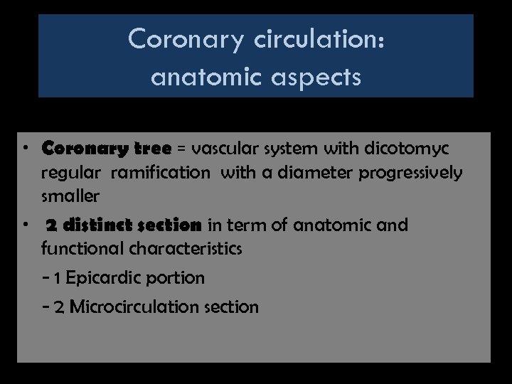 Coronary circulation: anatomic aspects • Coronary tree = vascular system with dicotomyc regular ramification