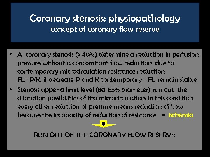 Coronary stenosis: physiopathology concept of coronary flow reserve • A coronary stenosis (> 40%)