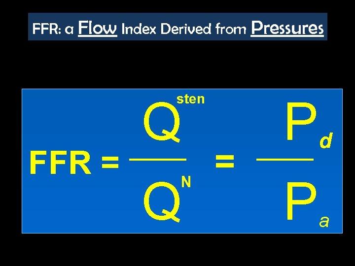 FFR: a Flow Index Derived from Pressures sten FFR = Q Q N =
