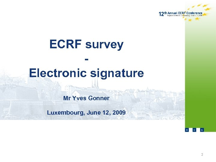 ECRF survey Electronic signature Mr Yves Gonner Luxembourg, June 12, 2009 2