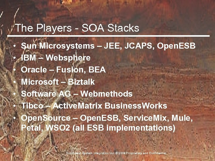 The Players - SOA Stacks • • Sun Microsystems – JEE, JCAPS, Open. ESB