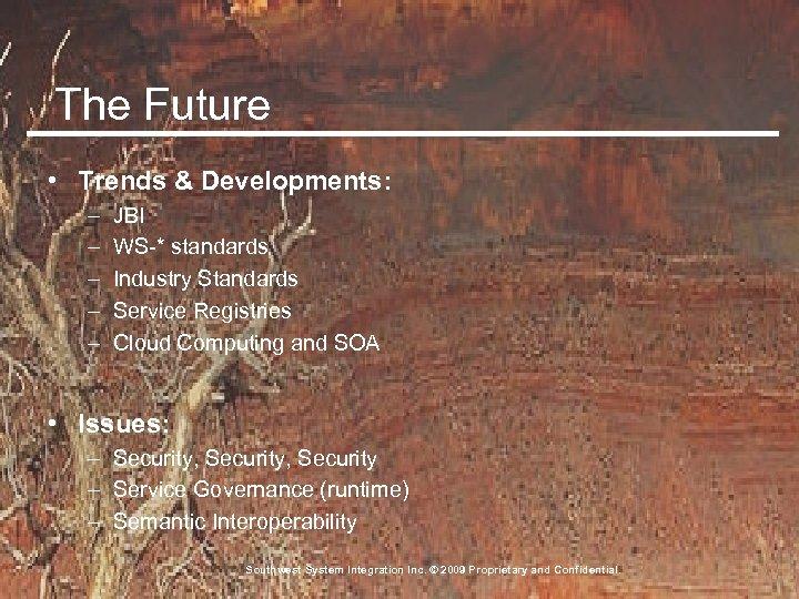 The Future • Trends & Developments: – – – JBI WS-* standards Industry Standards