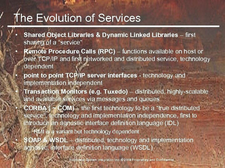 The Evolution of Services • Shared Object Libraries & Dynamic Linked Libraries – first