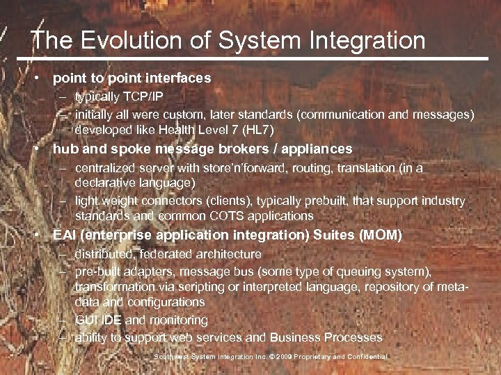 The Evolution of System Integration • point to point interfaces – typically TCP/IP –