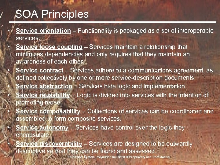 SOA Principles • Service orientation – Functionality is packaged as a set of interoperable