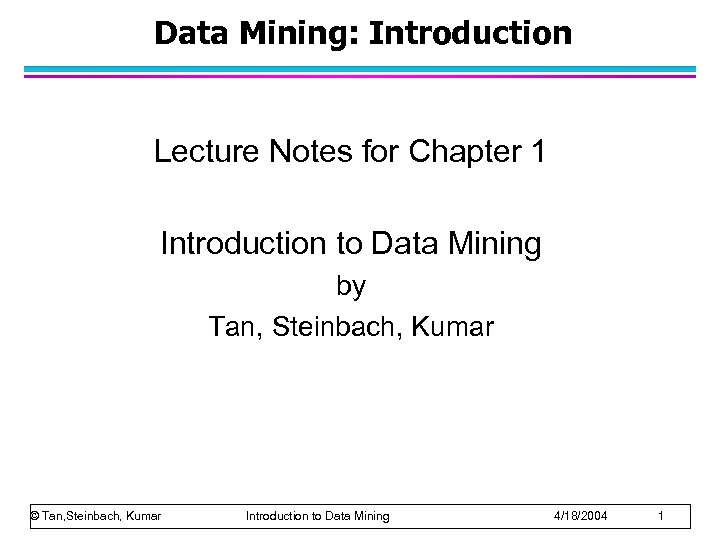 Data Mining: Introduction Lecture Notes for Chapter 1 Introduction to Data Mining by Tan,