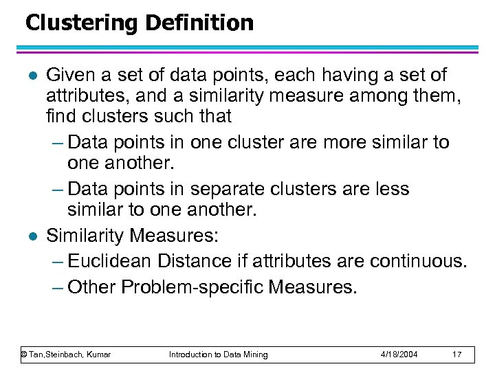 Clustering Definition l l Given a set of data points, each having a set