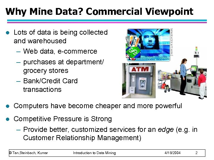 Why Mine Data? Commercial Viewpoint l Lots of data is being collected and warehoused