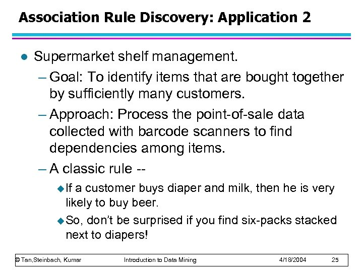 Association Rule Discovery: Application 2 l Supermarket shelf management. – Goal: To identify items