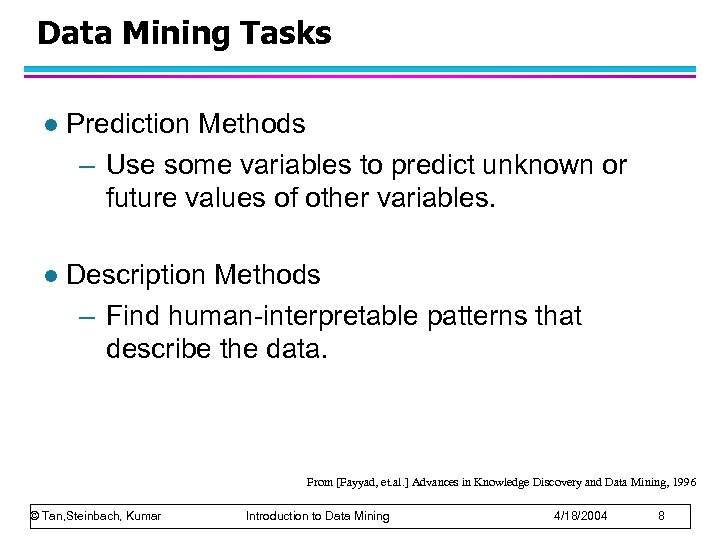 Data Mining Tasks l Prediction Methods – Use some variables to predict unknown or