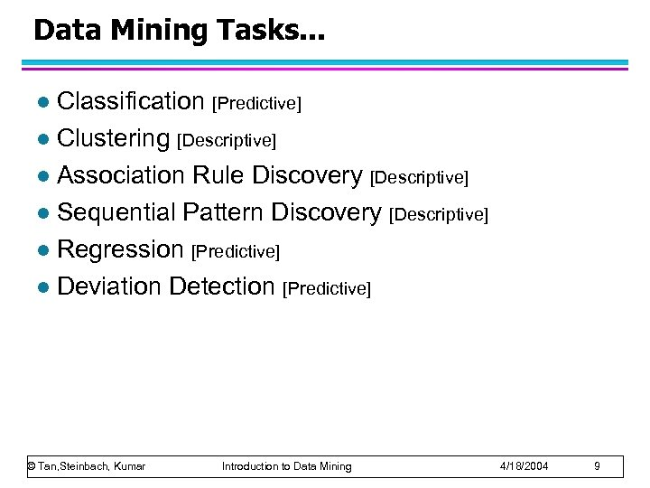 Data Mining Tasks. . . Classification [Predictive] l Clustering [Descriptive] l Association Rule Discovery