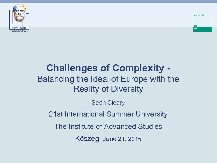 Challenges of Complexity Balancing the Ideal of Europe with the Reality of Diversity Seán