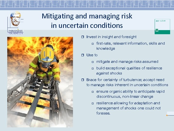 Mitigating and managing risk in uncertain conditions r Invest in insight and foresight r