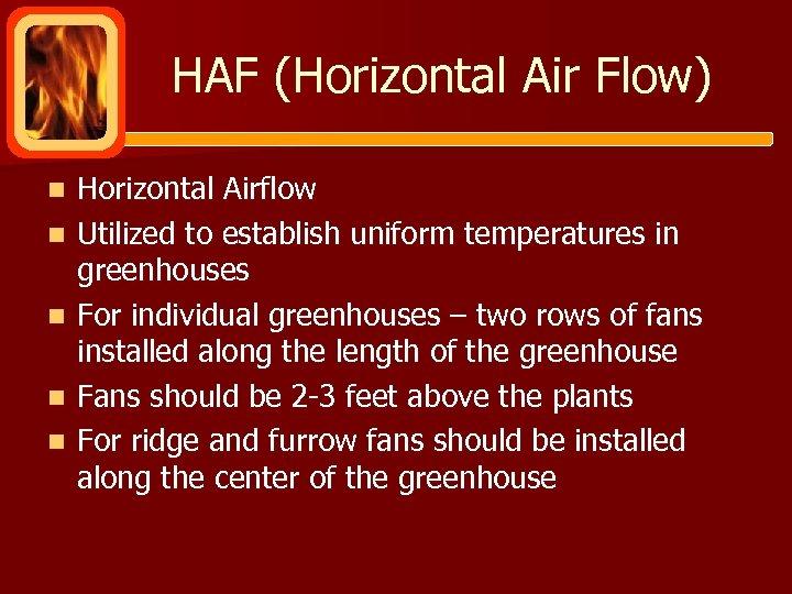 HAF (Horizontal Air Flow) n n n Horizontal Airflow Utilized to establish uniform temperatures