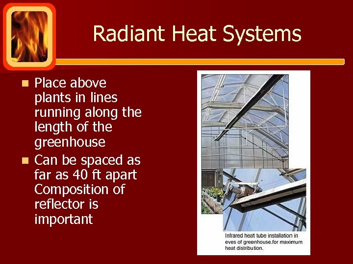 Radiant Heat Systems Place above plants in lines running along the length of the