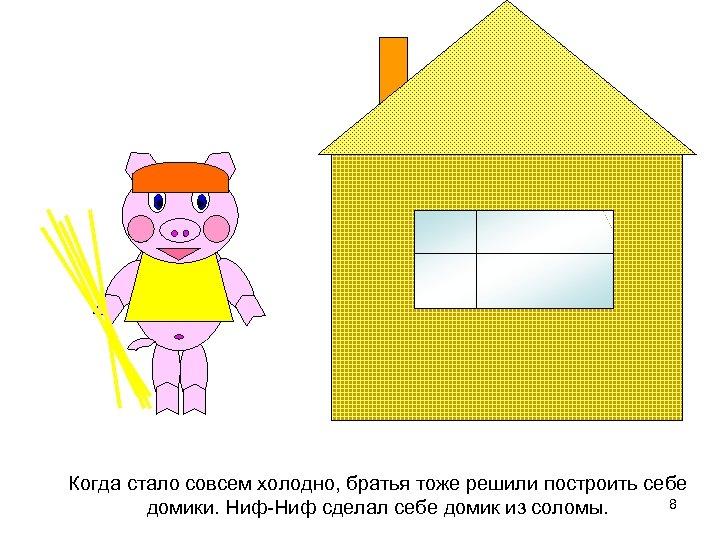 Когда стало совсем холодно, братья тоже решили построить себе 8 домики. Ниф-Ниф сделал себе