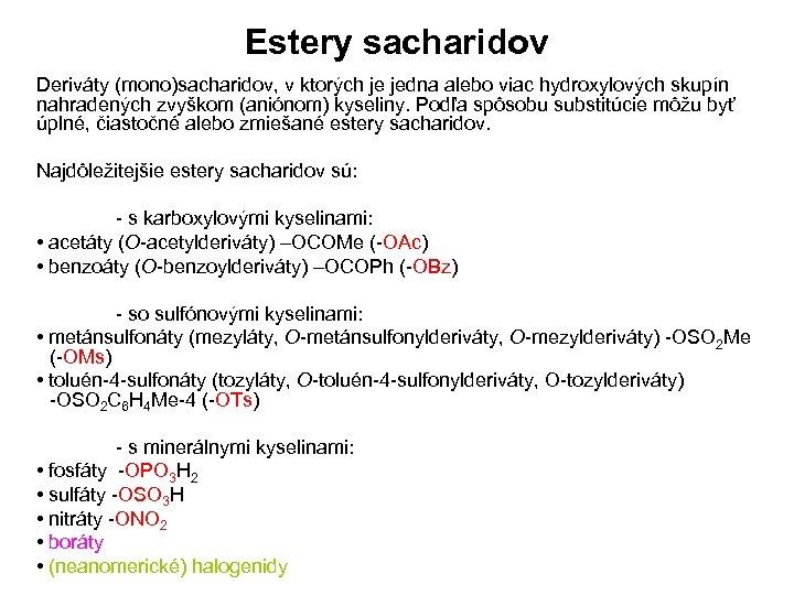 Estery sacharidov Deriváty (mono)sacharidov, v ktorých je jedna alebo viac hydroxylových skupín nahradených zvyškom