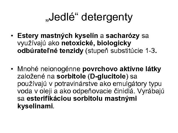 """""""Jedlé"""" detergenty • Estery mastných kyselín a sacharózy sa využívajú ako netoxické, biologicky odbúrateľné"""