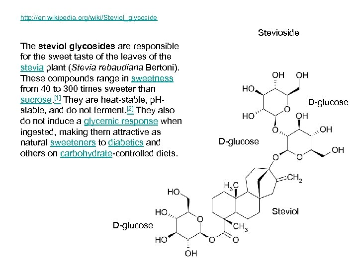 http: //en. wikipedia. org/wiki/Steviol_glycoside Stevioside The steviol glycosides are responsible for the sweet taste