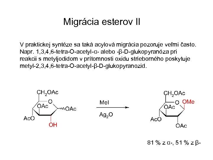 Migrácia esterov II V praktickej syntéze sa taká acylová migrácia pozoruje veľmi často. Napr.