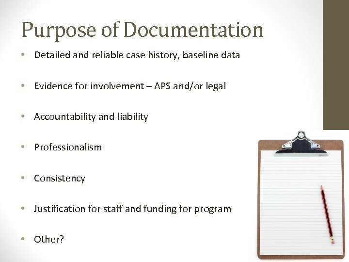 Purpose of Documentation • Detailed and reliable case history, baseline data • Evidence for