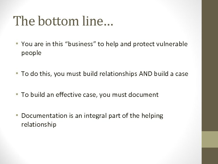 "The bottom line… • You are in this ""business"" to help and protect vulnerable"