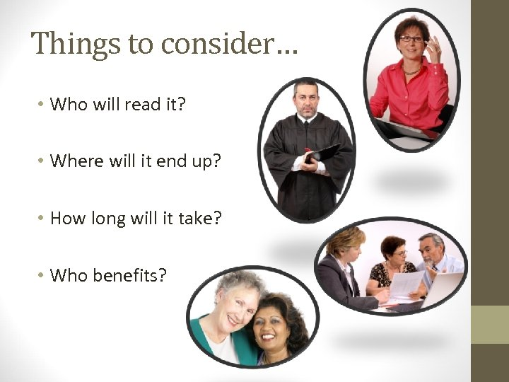 Things to consider… • Who will read it? • Where will it end up?
