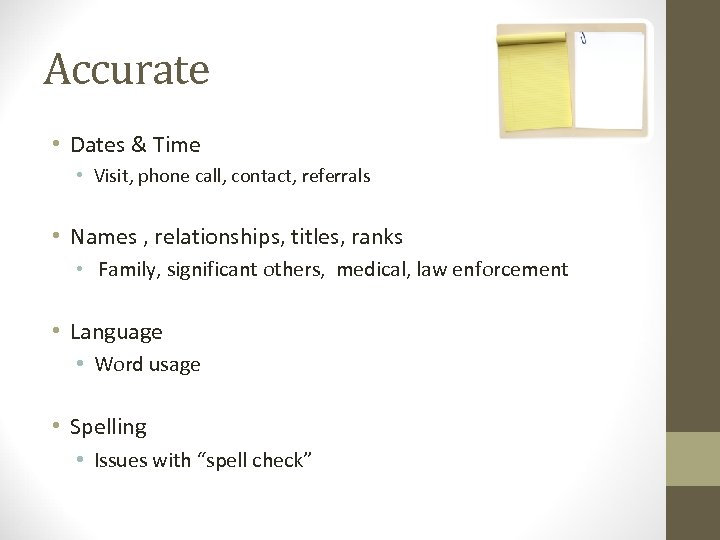 Accurate • Dates & Time • Visit, phone call, contact, referrals • Names ,