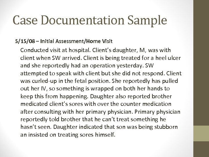 Case Documentation Sample 5/15/08 – Initial Assessment/Home Visit Conducted visit at hospital. Client's daughter,