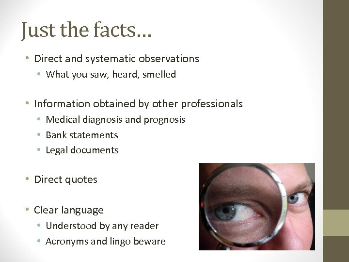 Just the facts… • Direct and systematic observations • What you saw, heard, smelled