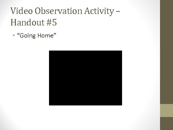 "Video Observation Activity – Handout #5 • ""Going Home"""