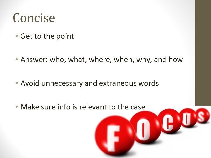 Concise • Get to the point • Answer: who, what, where, when, why, and